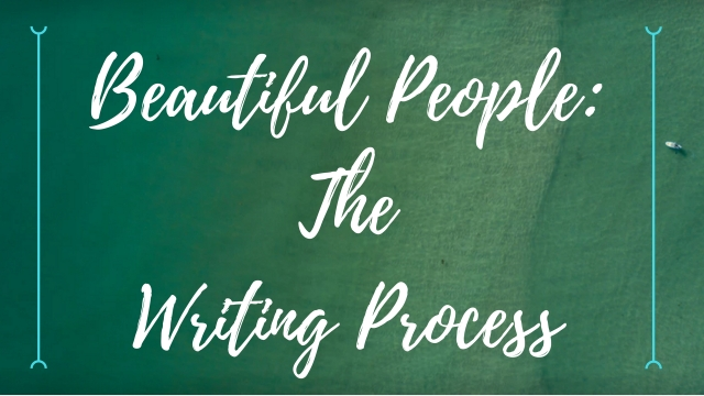 Beautiful People-The Writing Process