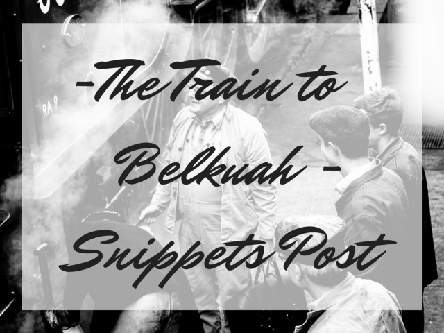 -The Train to Belkuah -Snippets Post