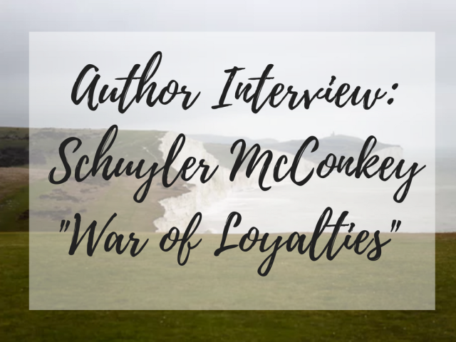 War of Loyalties Interview with author Schuyler McConkey